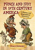 Punch and Judy in 19th Century America: A History and Biographical Dictionary