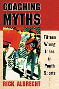Coaching Myths Fifteen Wrong Ideas In Youth Sports