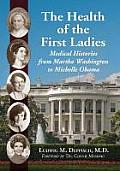 The Health of the First Ladies: Medical Histories from Martha Washington to Michelle Obama