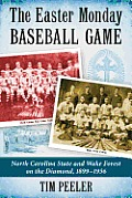 The Easter Monday Baseball Game: North Carolina State and Wake Forest on the Diamond, 1899-1956
