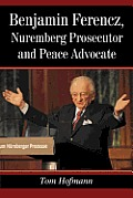 Benjamin Ferencz, Nuremberg Prosecutor and Peace Advocate