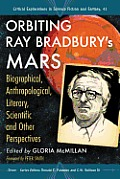 Critical Explorations In Science Fiction & Fantasy #41: Orbiting Ray Bradbury's Mars: Biographical,... by Gloria Mcmillan (edt)
