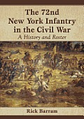 The 72nd New York Infantry in the Civil War: A History and Roster