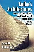 Kafka's Architectures: Doors, Rooms, Stairs and Windows of an Intricate Literary Edifice