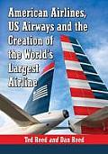 Creating American Airways: The Converging Histories of American Airlines and Us Airways