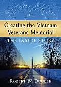 Creating the Vietnam Veterans Memorial: The Inside Story