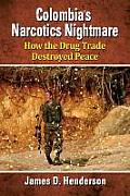Colombia's Narcotics Nightmare: How the Drug Trade Destroyed Peace