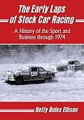 The Early Laps of Stock Car Racing: A History of the Sport and Business Through 1974