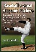 Baseball's Great Hispanic Pitchers: Seventeen Aces from the Major, Negro and Latin American Leagues