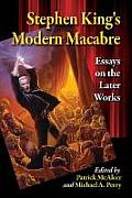 Stephen King's Modern Macabre: Essays on the Later Works