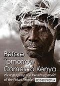 Before Tomorrow Comes to Kenya Photographing the Vanishing World of the Pokot People
