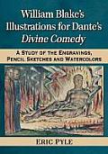 William Blake's Illustrations for Dante's Divine Comedy: A Study of the Engravings, Pencil Sketches and Watercolors