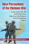 New Perceptions of the Vietnam War: Essays on the War, the South Vietnamese Experience, the Diaspora and the Continuing Impact