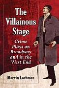 The Villainous Stage: Crime Plays on Broadway and in the West End