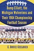 Bump Elliott, the Michigan Wolverines and Their 1964 Championship Football Season