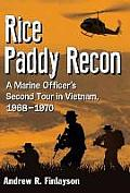 Rice Paddy Recon: A Marine Officer's Second Tour in Vietnam, 1968-1970