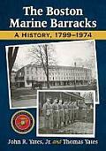 The Boston Marine Barracks: A History, 1799-1974