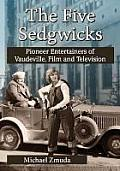The Five Sedgwicks: Pioneer Entertainers of Vaudeville, Film and Television