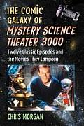 Comic Galaxy of Mystery Science Theater 3000 Twelve Classic Episodes & the Movies They Lampoon