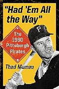 Had 'em All the Way: The 1960 Pittsburgh Pirates