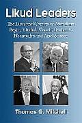 Likud Leaders: The Lives and Careers of Menahem Begin, Yitzhak Shamir, Benjamin Netanyahu and Ariel Sharon