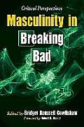 Masculinity in Breaking Bad: Critical Perspectives