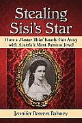 Stealing Sisis Star How a Master Thief Nearly Got Away with Austrias Most Famous Jewel