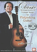 Classic Arrangements of Vintage Songs for Flatpicking Guitar: For the Young and Old [With 2 CDs]
