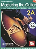 Mastering the Guitar 2A: A Comprehensive Method for Today's Guitarist! [With 2 CDs]