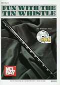 Mel Bay's Fun with the Tin Whistle: Method & Song Book for D Tin Whistles [With CD]