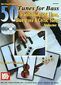 50 Tunes for Bass, Volume 1: Traditional, Old Time, Bluegrass & Celtic Solos [With 3 CDs]