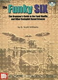 The Funky Six: The Drummer's Guide to the Funk Shuffle and Other Sextuplet Based Grooves [With CD]