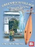 Greenwich Village: The Happy Folk Singing Days 1950s and 1960s: With Musical Notation, Guitar Chords and Arrangements for Mountain Dulcimer