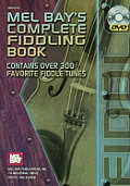 Mel Bay's Complete Fiddling Book: Contains Over 300 Favorite Fiddle Tunes [With DVD]