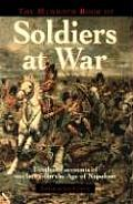 Mammoth Book of Soldiers at War Firsthand Accounts of Warfare from the Age of Napoleon