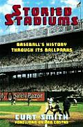 Storied Stadiums Baseballs History Through Its Ballparks