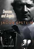 Demons & Angels A Life of Jacob Epstein
