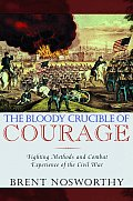 Bloody Crucible of Courage Fighting Methods & Combat Experience of the Civil War