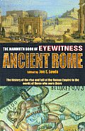 The Mammoth Book of Eyewitness Ancient Rome: the History of the Rise and Fall of the Roman Empire in the Words of Those Who Were There
