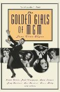 Golden Girls of MGM Greta Garbo Joan Crawford Lana Turner Judy Garland Ava Gardner Grace Kelly & Others