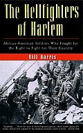 Hellfighters of Harlem African American Soldiers Who Fought for the Right to Fight for Their Country