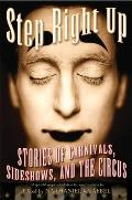 Step Right Up Stories Of Carnivals Sideshows & the Circus