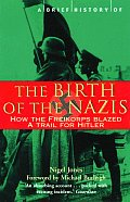Brief History of the Birth of the Nazis How the Freikorps Blazed the Trail for Hitler