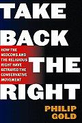 Take Back the Right: How the Neo-Cons and the Religious Right Have Hijacked the Conservative Movement Cover