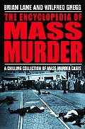 The Encyclopedia of Mass Murder: A Chillling Collection of Mass Murder Cases