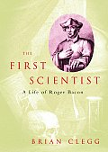 First Scientist A Life Of Roger Bacon