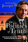 Politics of Truth Inside the Lies That Led to War & Betrayed My Wifes CIA Identity A Diplomats Memoir