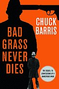 Bad Grass Never Dies More Confessions of a Dangerous Mind