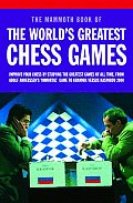 Mammoth Book of the Worlds Greatest Chess Games Improve Your Chess by Studying the Greatest Games of All Time from Adolf Anderssens Immortal Gam