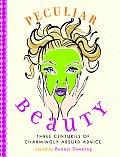 Peculiar Beauty Three Centuries of Charmingly Absurd Advice